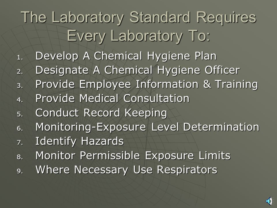 OSHA Laboratory Standard This standard requires employers to maintain a safe working environment for laboratory workers