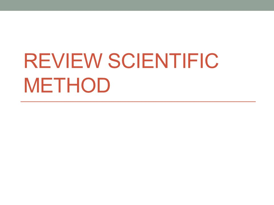 REVIEW SCIENTIFIC METHOD