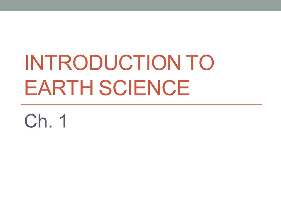 INTRODUCTION TO EARTH SCIENCE Ch. 1