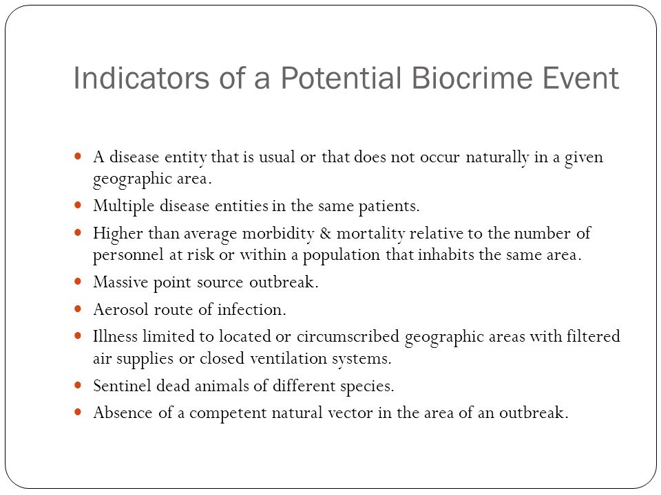 Indicators of a Potential Biocrime Event A disease entity that is usual or that does not occur naturally in a given geographic area.