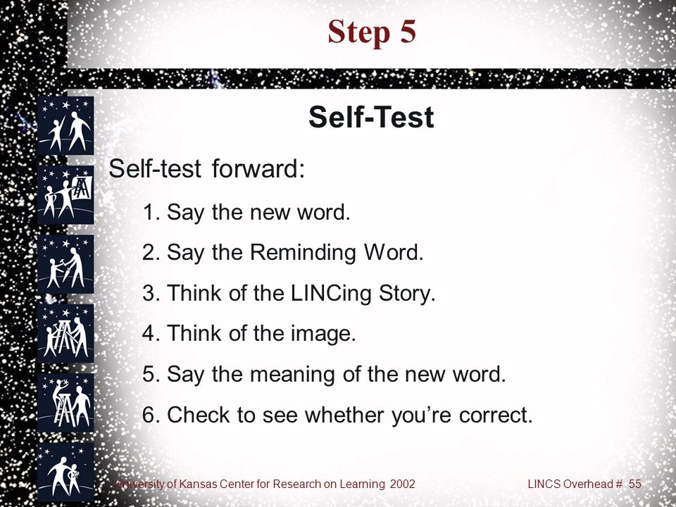 University of Kansas Center for Research on Learning 2002LINCS Overhead # 55 Step 5 Self-test forward: 1.