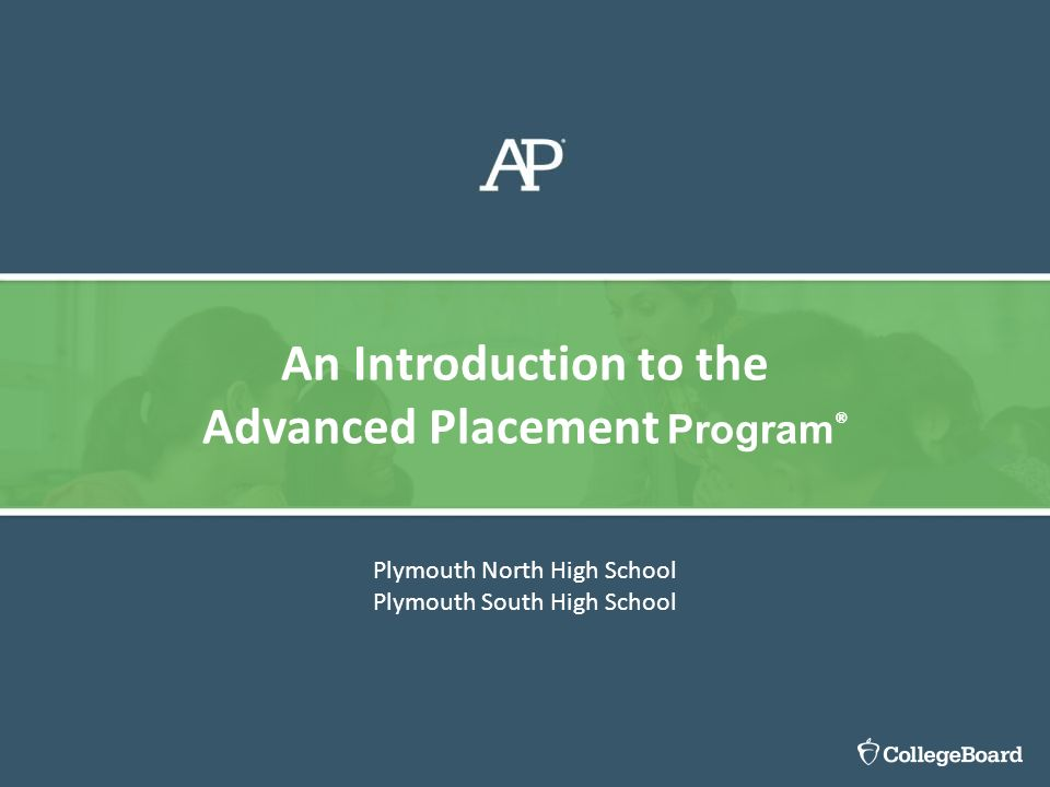 Plymouth North High School Plymouth South High School An Introduction to the Advanced Placement Program ®