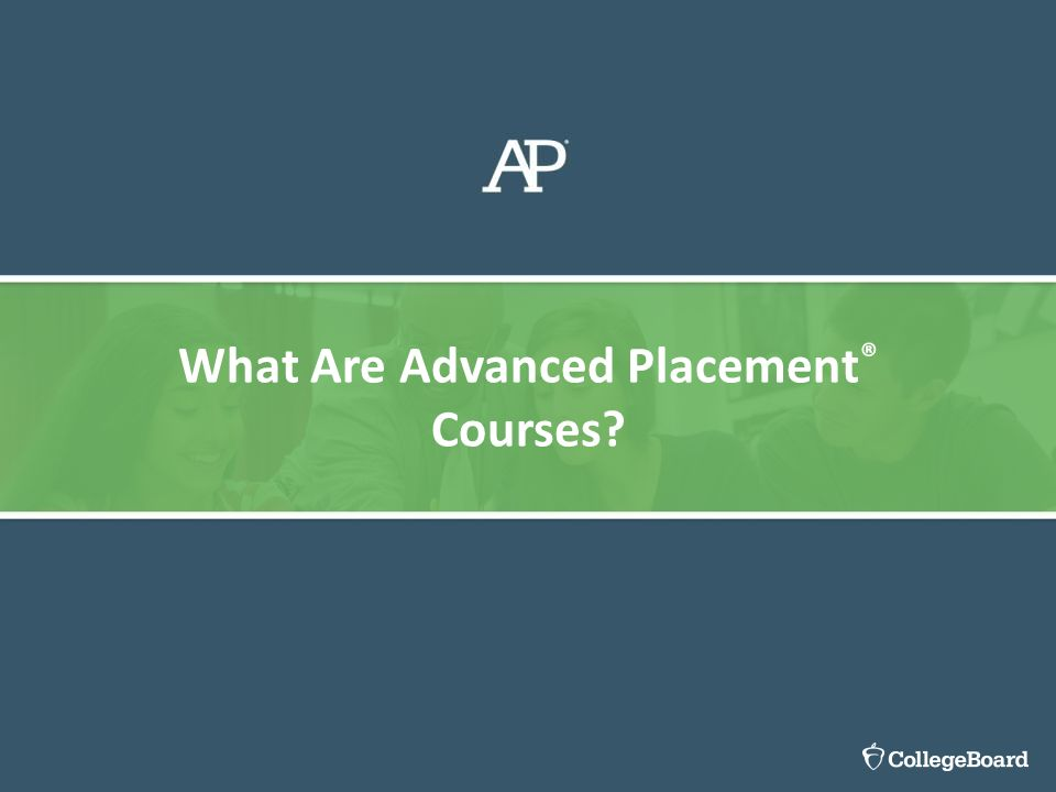 What Are Advanced Placement ® Courses