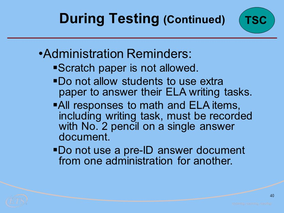 40 Administration Reminders:  Scratch paper is not allowed.