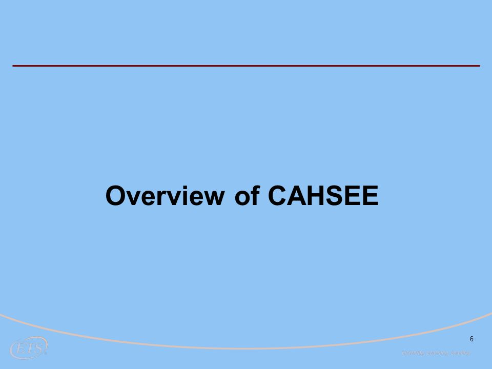 6 Overview of CAHSEE