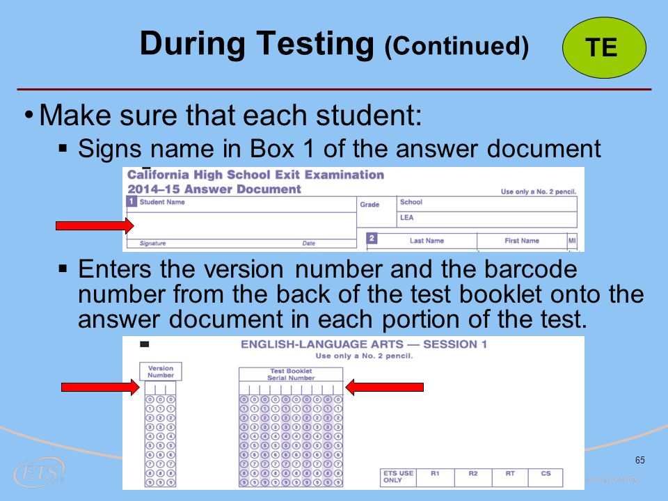 Make sure that each student:  Signs name in Box 1 of the answer document  Enters the version number and the barcode number from the back of the test booklet onto the answer document in each portion of the test.