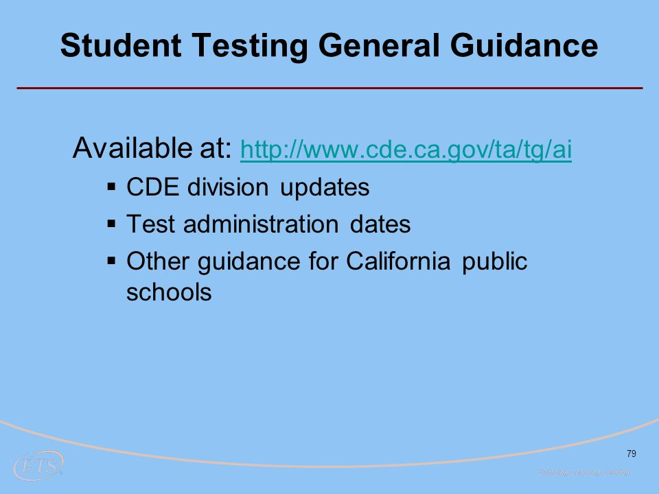 79 Student Testing General Guidance Available at:      CDE division updates  Test administration dates  Other guidance for California public schools