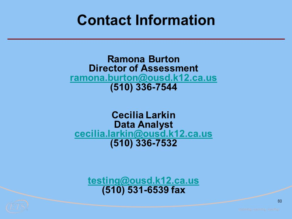 80 Contact Information Ramona Burton Director of Assessment (510) Cecilia Larkin Data Analyst (510) (510) fax