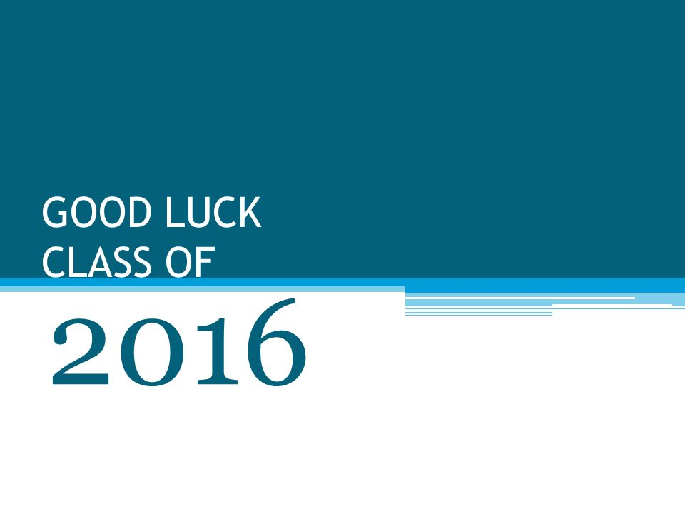 GOOD LUCK CLASS OF 2016
