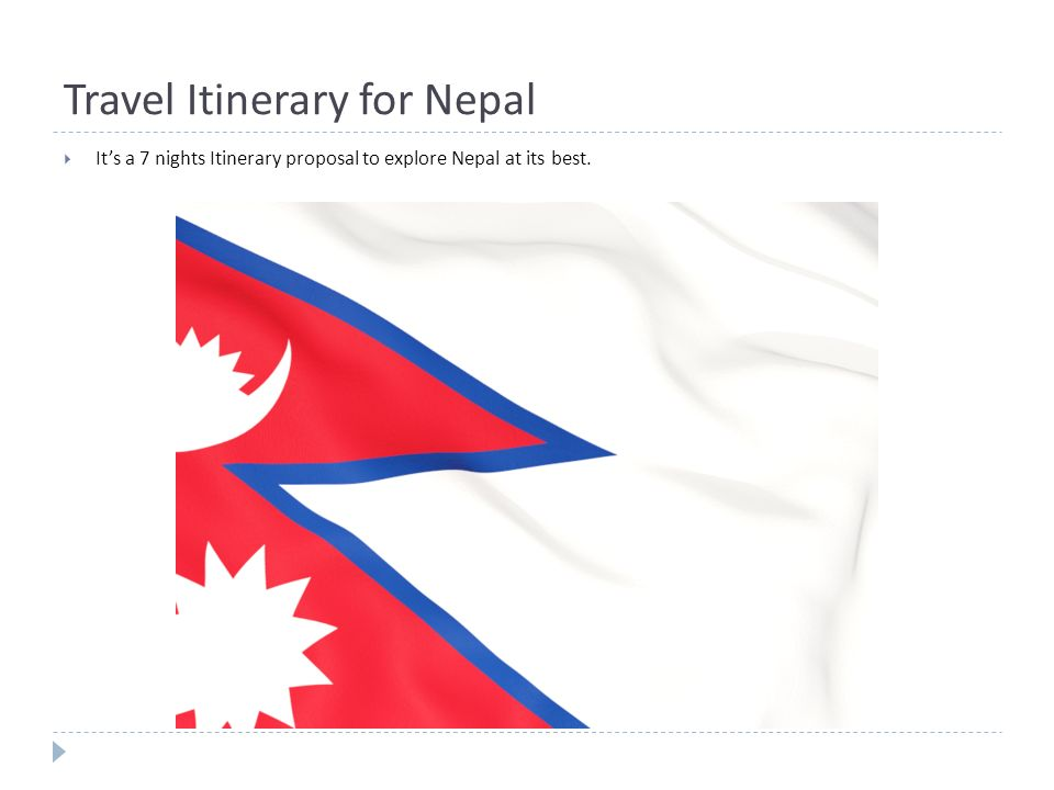 Travel Itinerary for Nepal  It's a 7 nights Itinerary proposal to explore Nepal at its best.