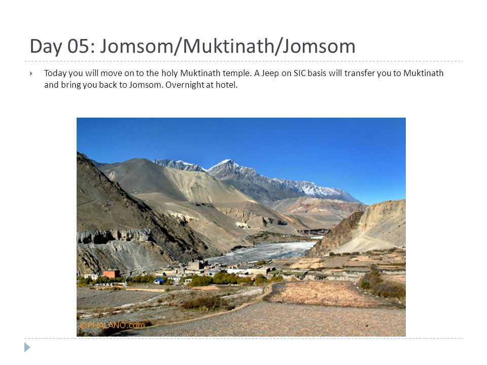 Day 05: Jomsom/Muktinath/Jomsom  Today you will move on to the holy Muktinath temple.