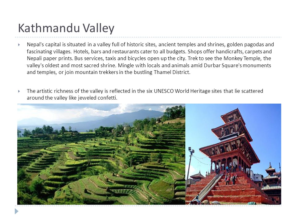 Kathmandu Valley  Nepal s capital is situated in a valley full of historic sites, ancient temples and shrines, golden pagodas and fascinating villages.