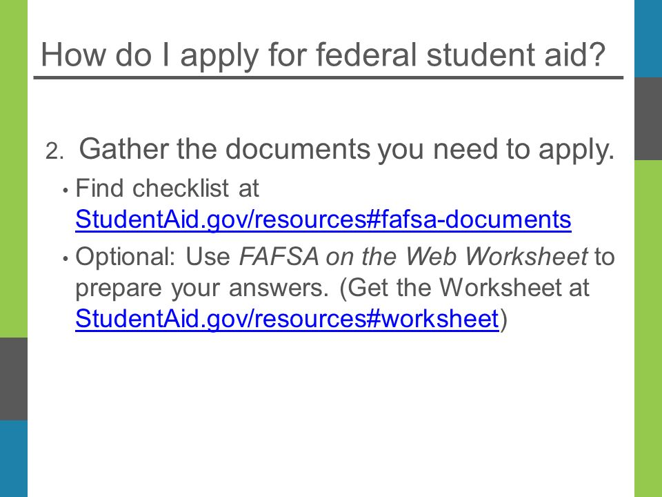 How do I apply for federal student aid. 2. Gather the documents you need to apply.