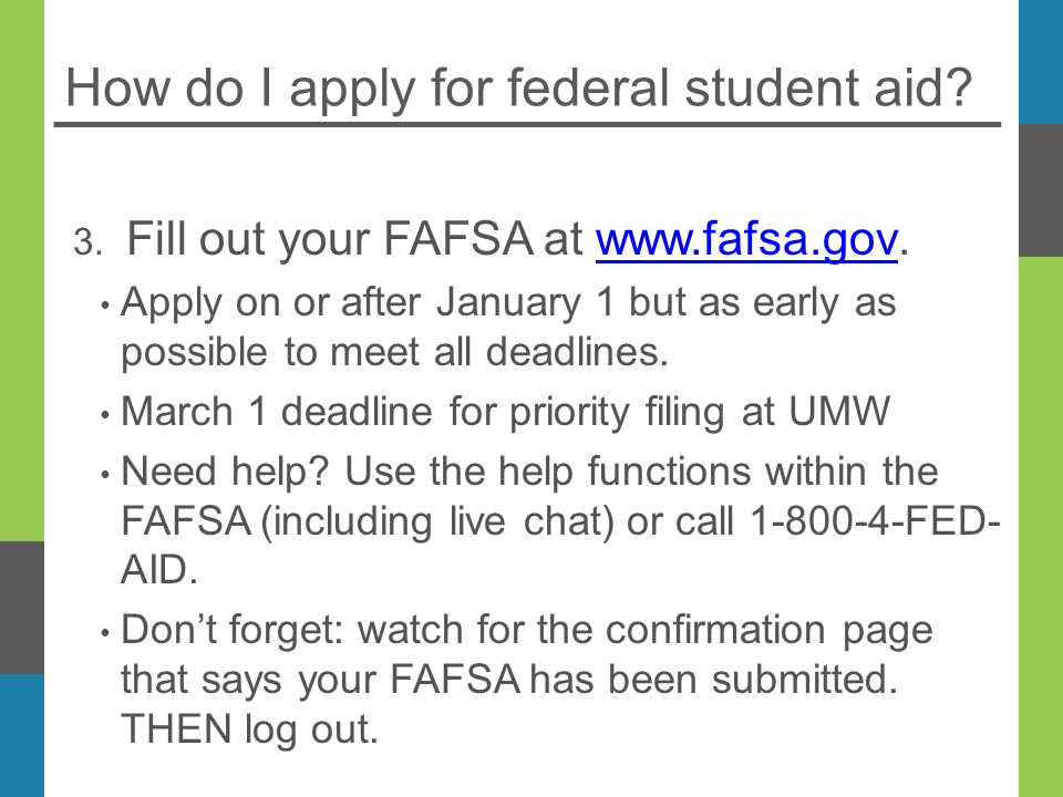 How do I apply for federal student aid. 3.
