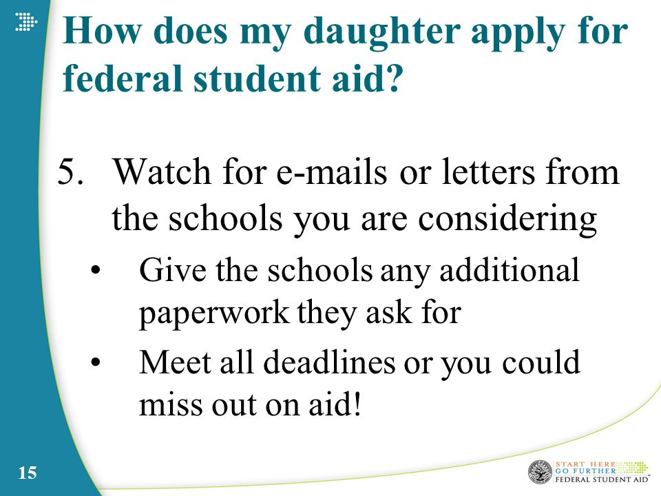 15 How does my daughter apply for federal student aid.