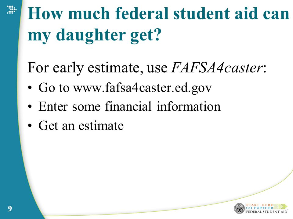 9 How much federal student aid can my daughter get.