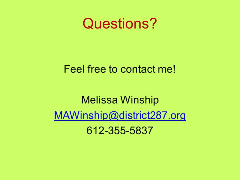 Questions Feel free to contact me! Melissa Winship