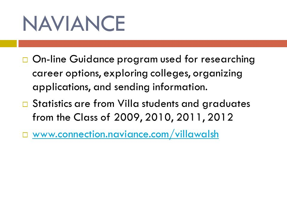 NAVIANCE  On-line Guidance program used for researching career options, exploring colleges, organizing applications, and sending information.
