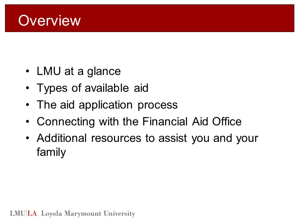 Overview LMU at a glance Types of available aid The aid application process Connecting with the Financial Aid Office Additional resources to assist you and your family