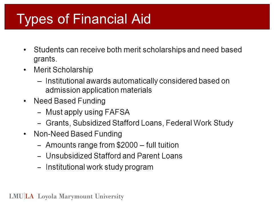Types of Financial Aid Students can receive both merit scholarships and need based grants.