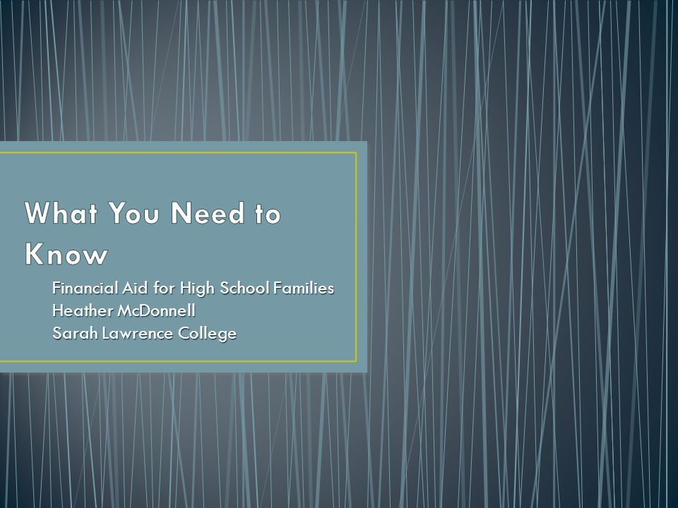 Financial Aid for High School Families Heather McDonnell Sarah Lawrence College