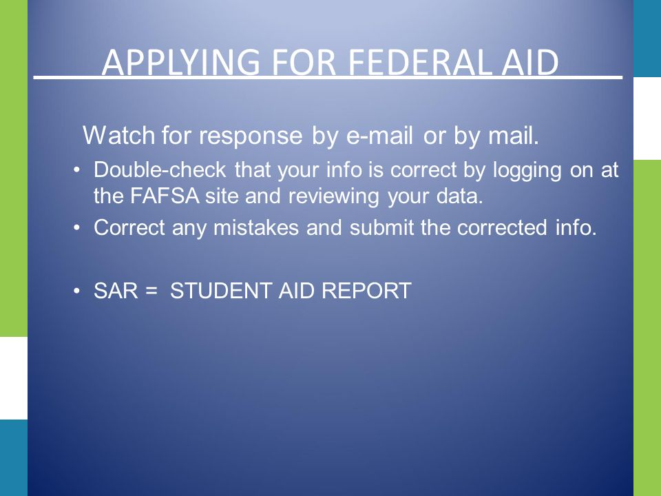 FEDERAL AID APPLYING FOR Fill out your FAFSA at   Apply on or after January 1 but as early as possible to meet all deadlines.
