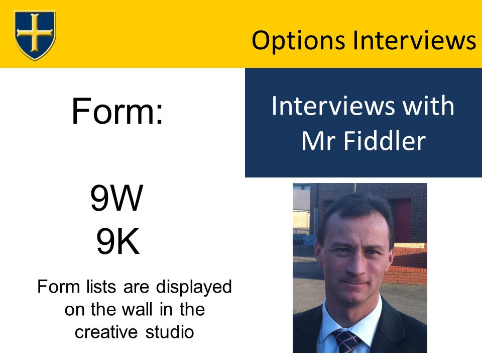 Interviews with Mr Fiddler Options Interviews Form: 9W 9K Form lists are displayed on the wall in the creative studio