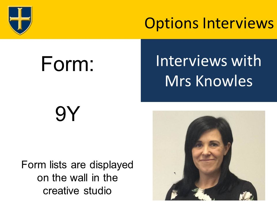 Interviews with Mrs Knowles Options Interviews Form: 9Y Form lists are displayed on the wall in the creative studio