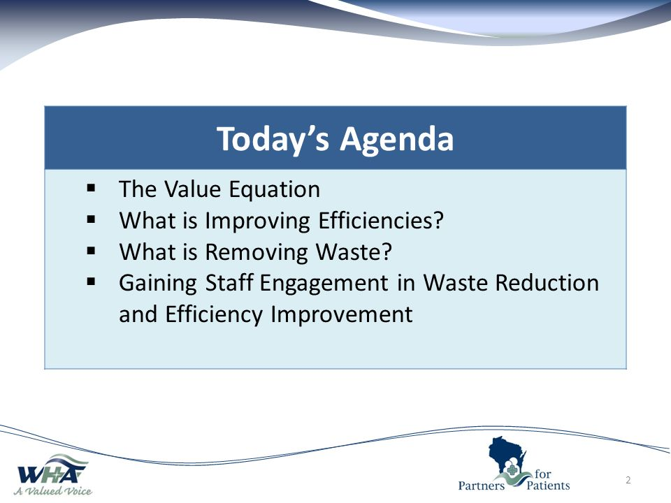 2 Today's Agenda  The Value Equation  What is Improving Efficiencies.