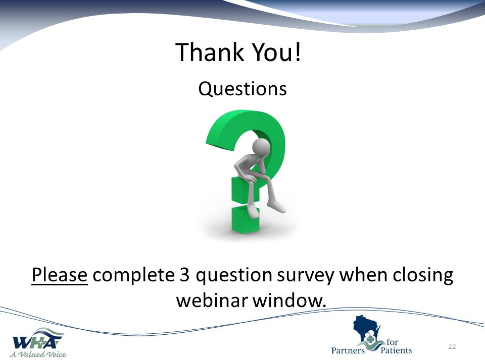 Thank You! Questions Please complete 3 question survey when closing webinar window. 22