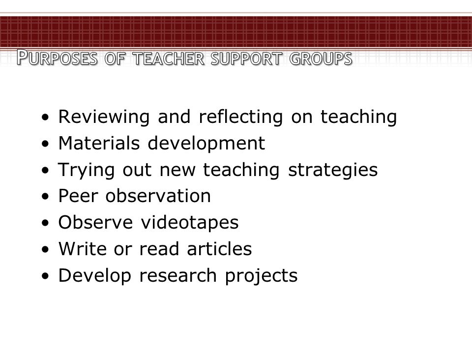 Reviewing and reflecting on teaching Materials development Trying out new teaching strategies Peer observation Observe videotapes Write or read articl