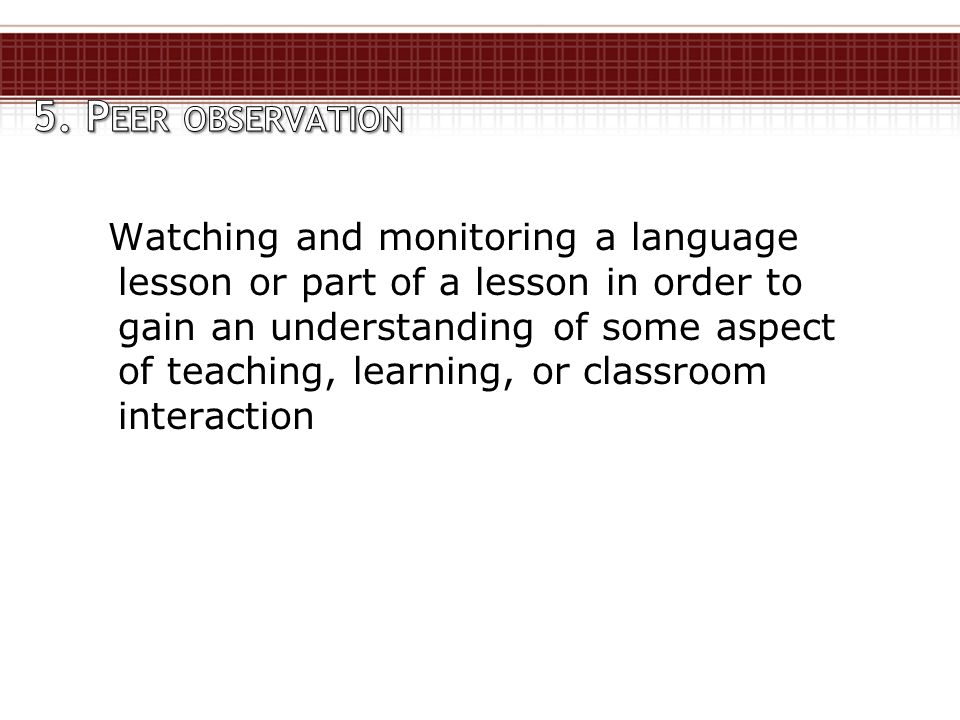 Watching and monitoring a language lesson or part of a lesson in order to gain an understanding of some aspect of teaching, learning, or classroom int