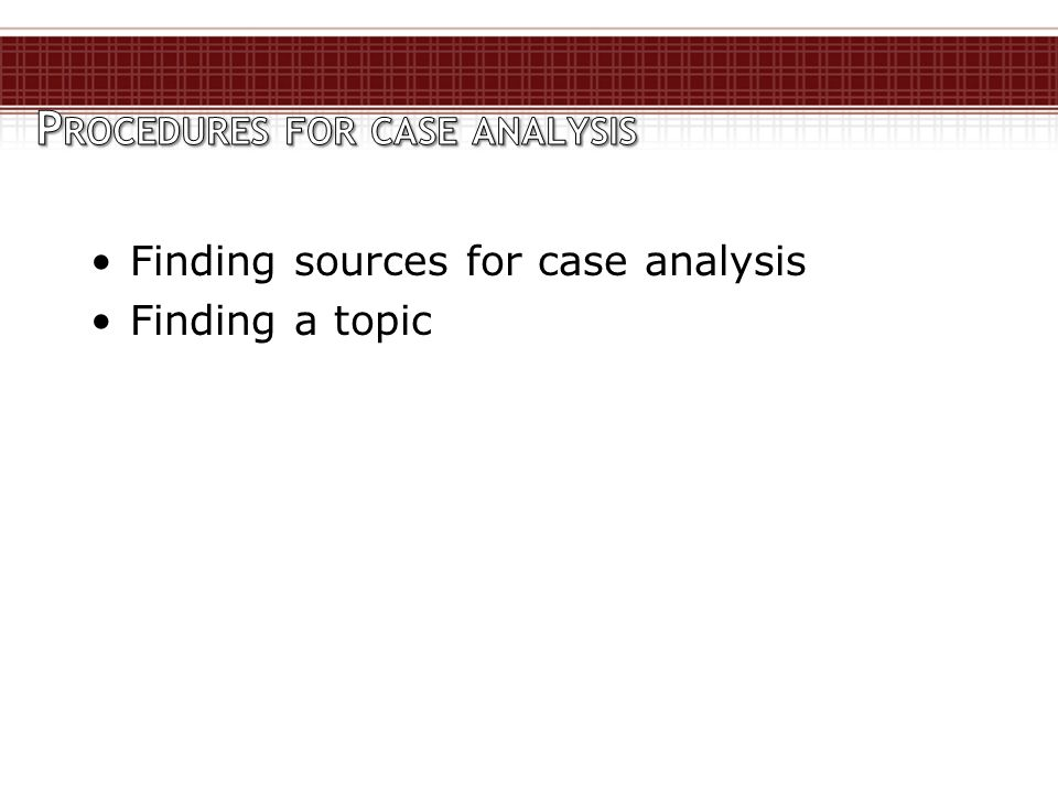 Finding sources for case analysis Finding a topic