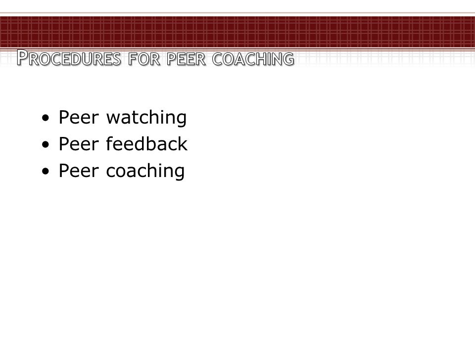 Peer watching Peer feedback Peer coaching