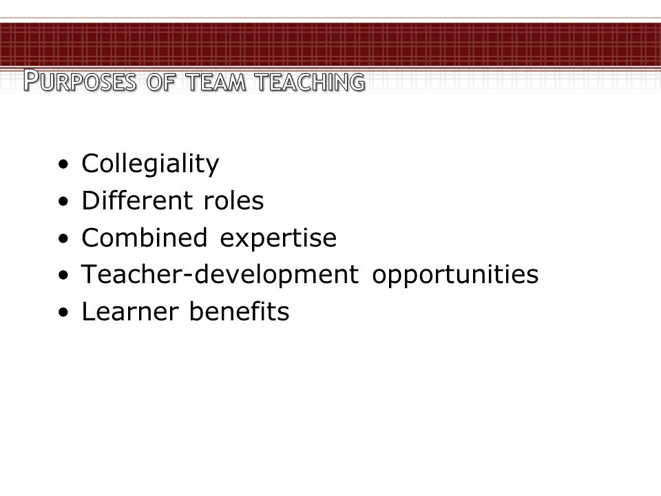 Collegiality Different roles Combined expertise Teacher-development opportunities Learner benefits