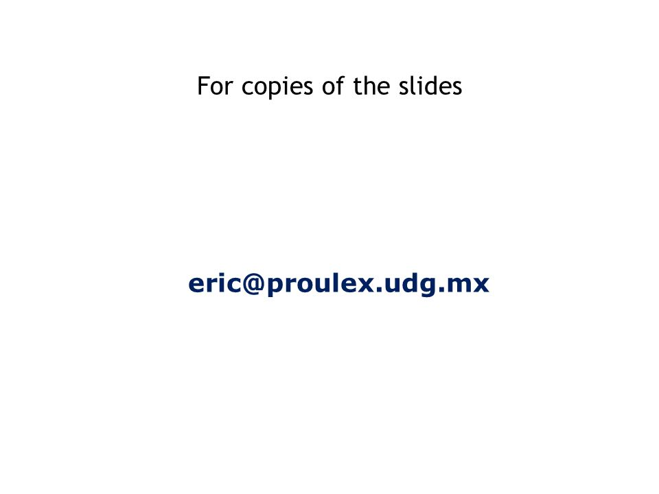 For copies of the slides eric@proulex.udg.mx
