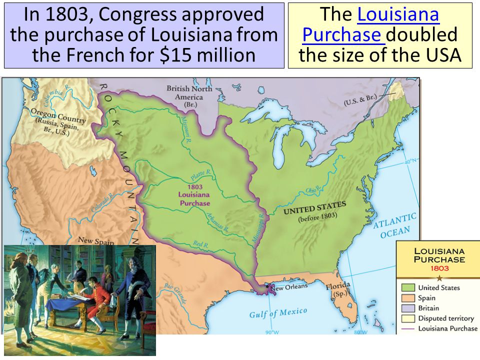 In 1803, Congress approved the purchase of Louisiana from the French for $15 million The Louisiana Purchase doubled the size of the USALouisiana Purchase