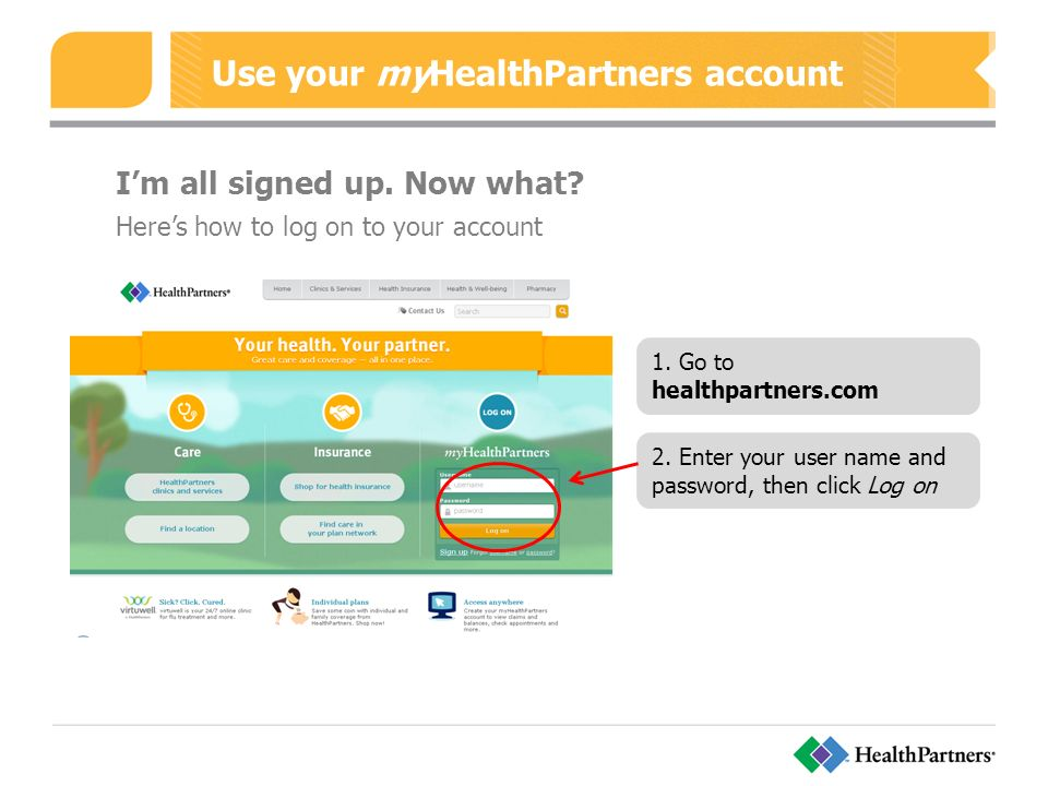 Use your myHealthPartners account I'm all signed up.