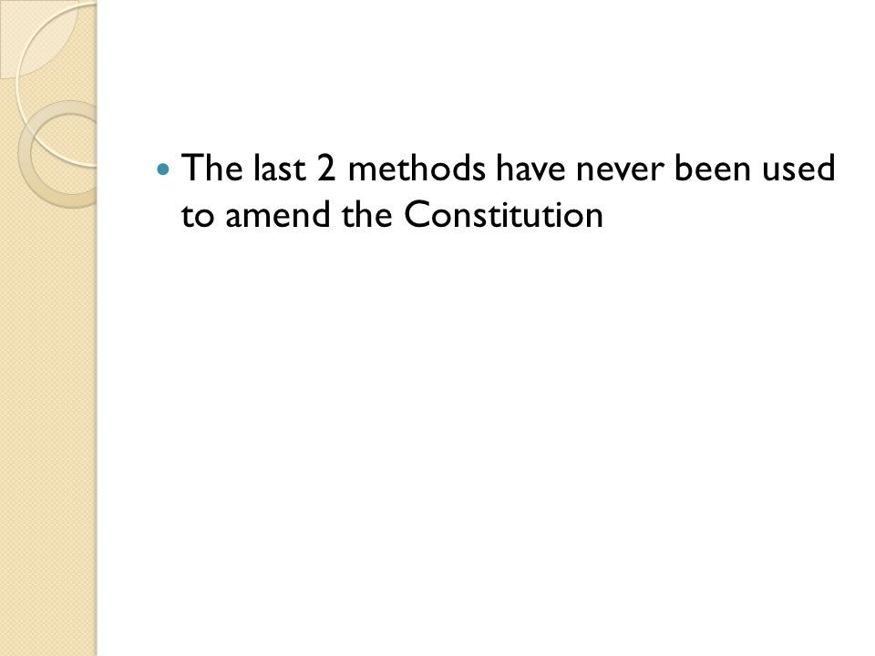The last 2 methods have never been used to amend the Constitution