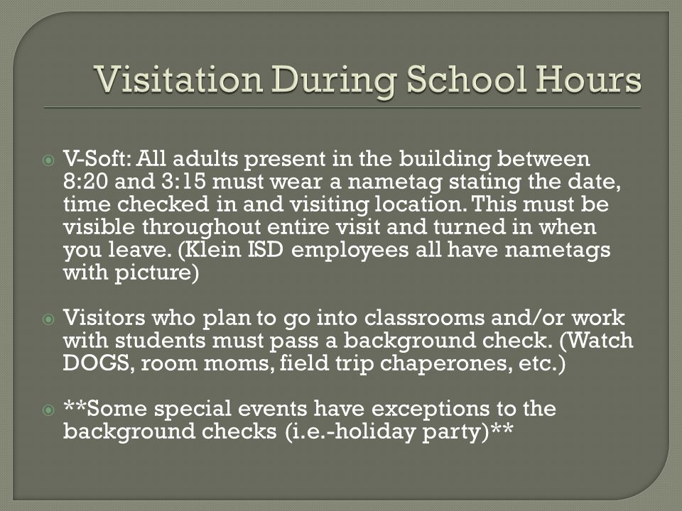  V-Soft: All adults present in the building between 8:20 and 3:15 must wear a nametag stating the date, time checked in and visiting location.