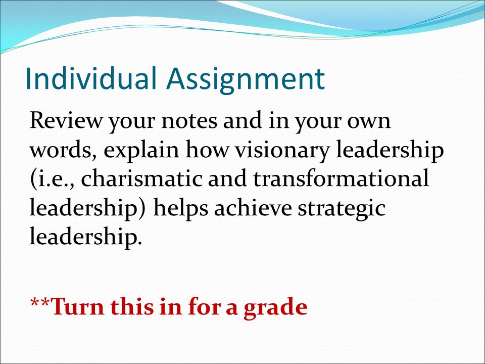 Individual Assignment Review your notes and in your own words, explain how visionary leadership (i.e., charismatic and transformational leadership) helps achieve strategic leadership.