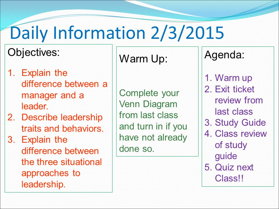 Daily Information 2/3/2015 Objectives: 1.Explain the difference between a manager and a leader.