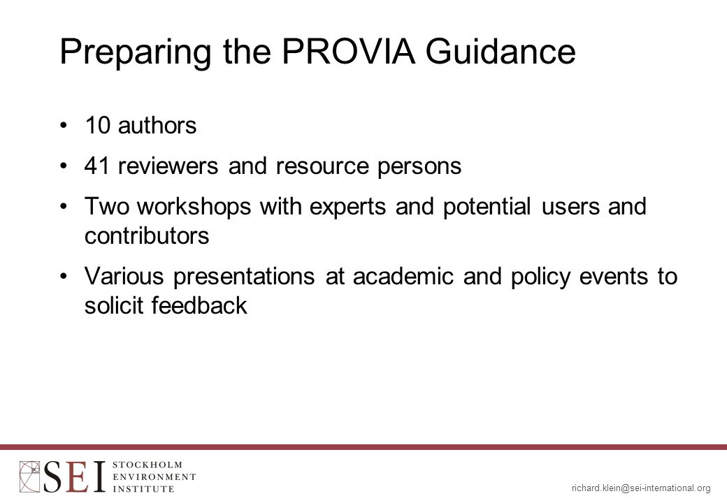 Preparing the PROVIA Guidance 10 authors 41 reviewers and resource persons Two workshops with experts and potential users and contributors Various presentations at academic and policy events to solicit feedback