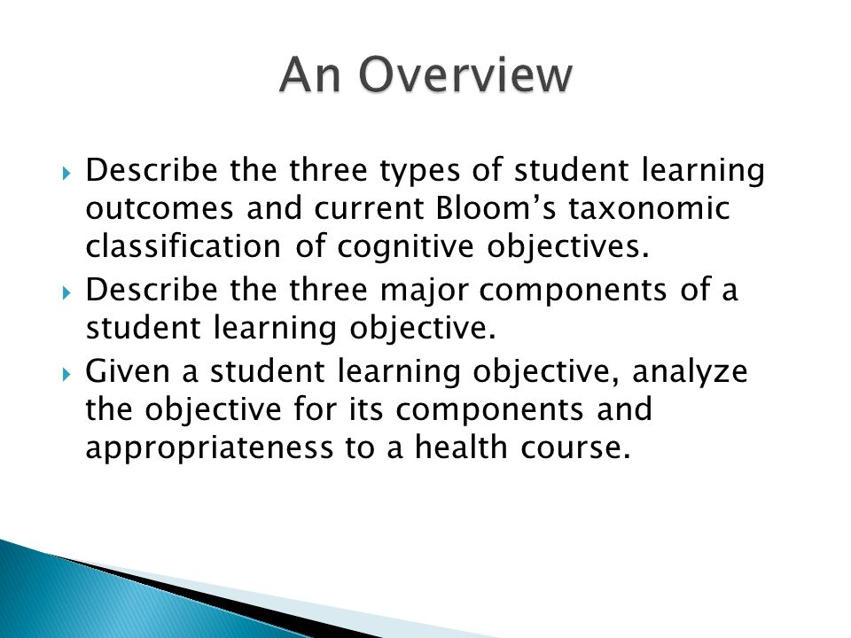  Describe the three types of student learning outcomes and current Bloom's taxonomic classification of cognitive objectives.