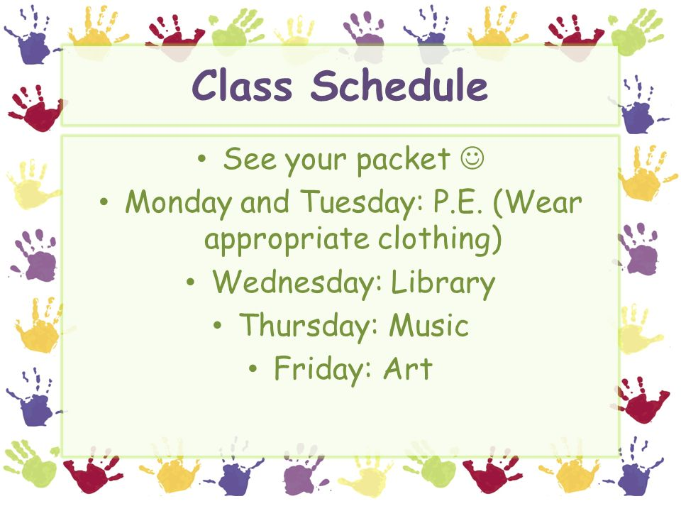 Class Schedule See your packet Monday and Tuesday: P.E.