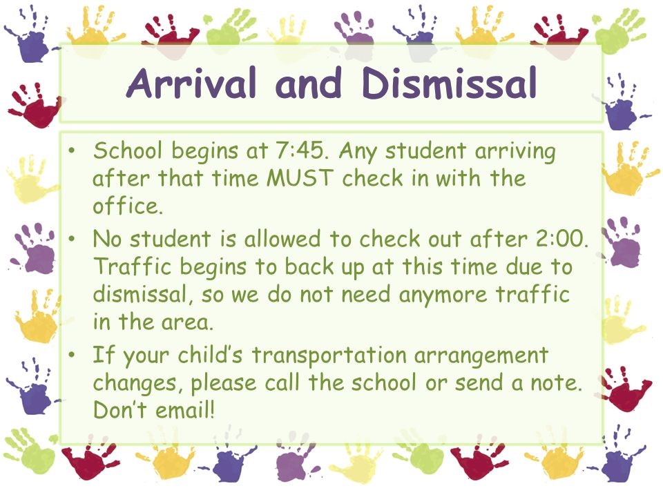 Arrival and Dismissal School begins at 7:45.
