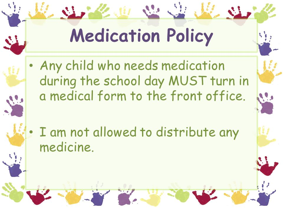 Medication Policy Any child who needs medication during the school day MUST turn in a medical form to the front office.