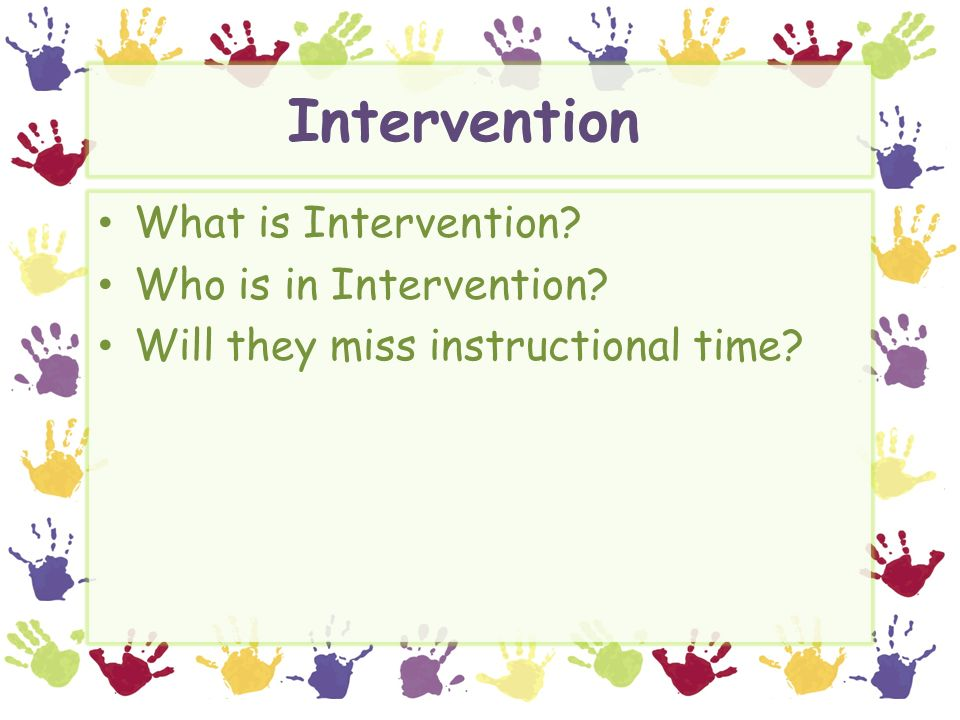 Intervention What is Intervention Who is in Intervention Will they miss instructional time