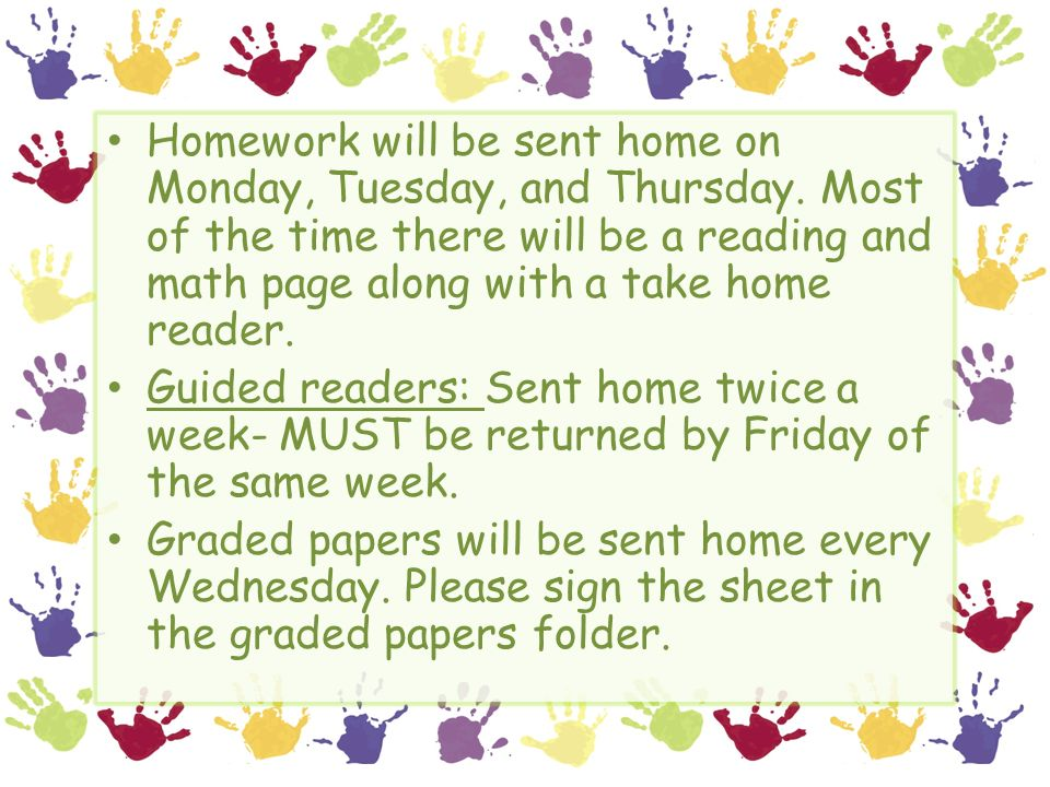 Homework will be sent home on Monday, Tuesday, and Thursday.