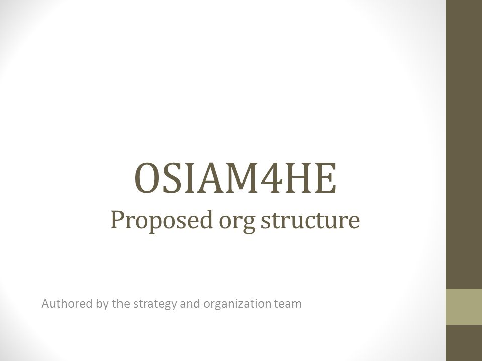 OSIAM4HE Proposed org structure Authored by the strategy and organization team